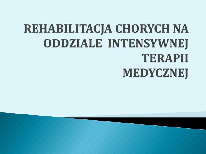 rehabilitacja chorych na oddziale intensywnej terapii medycznej
