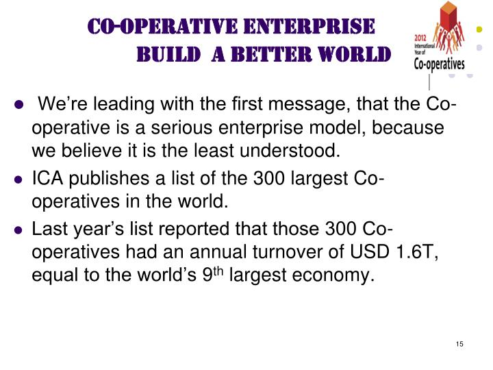 We're leading with the first message, that the Co-operative is a serious enterprise model, because we believe it is the least understood.