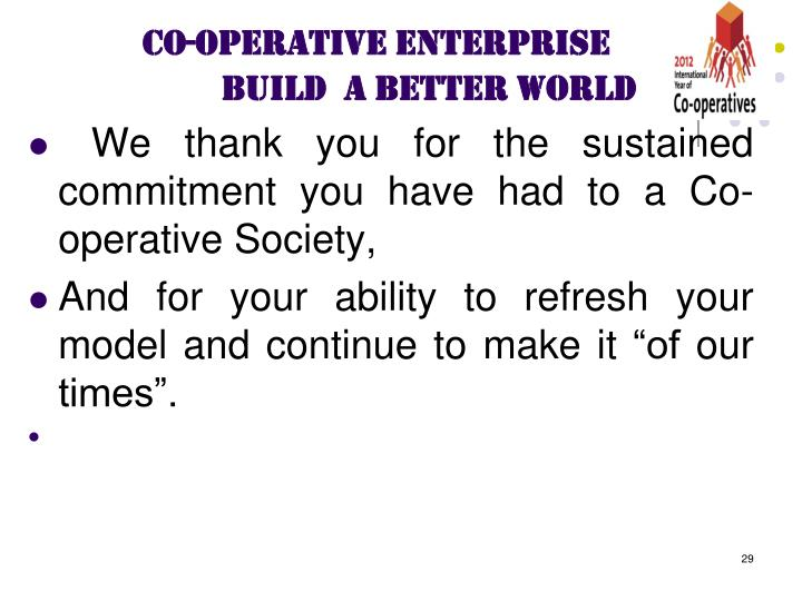 We thank you for the sustained commitment you have had to a Co-operative Society,