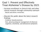 goal 1 prevent and effectively treat alzheimer s disease by 2025