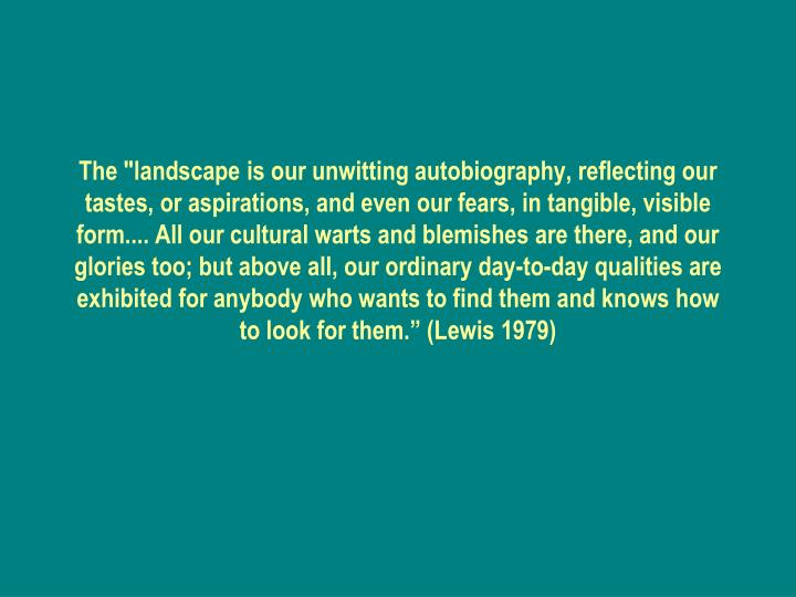 """The """"landscape is our unwitting autobiography, reflecting our tastes, or aspirations, and even our f..."""