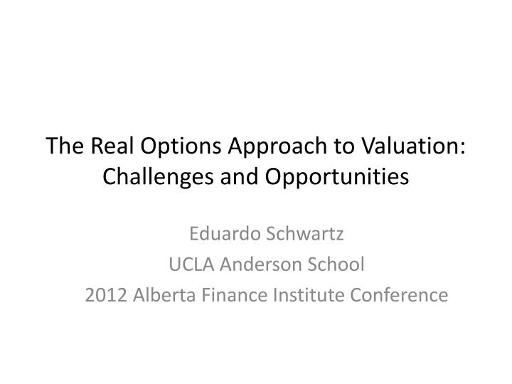 the real options approach to valuation challenges and opportunities n.