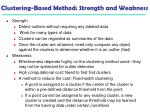 clustering based method strength and weakness