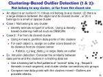 clustering based outlier detection 1 2 not belong to any cluster or far from the closest one