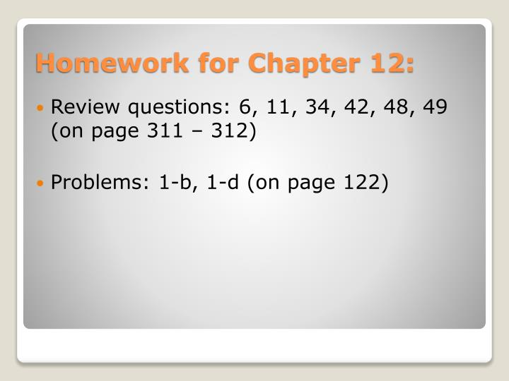 Review questions: 6, 11, 34, 42, 48, 49 (on page 311 – 312)