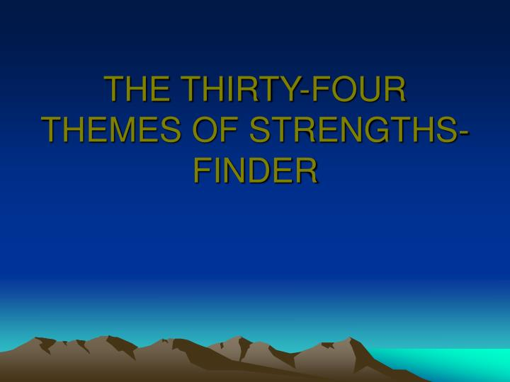 The thirty four themes of strengths finder
