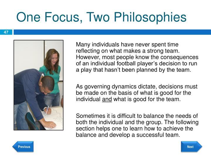One Focus, Two Philosophies