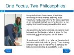 one focus two philosophies
