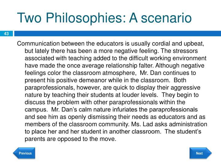 Two Philosophies: A scenario