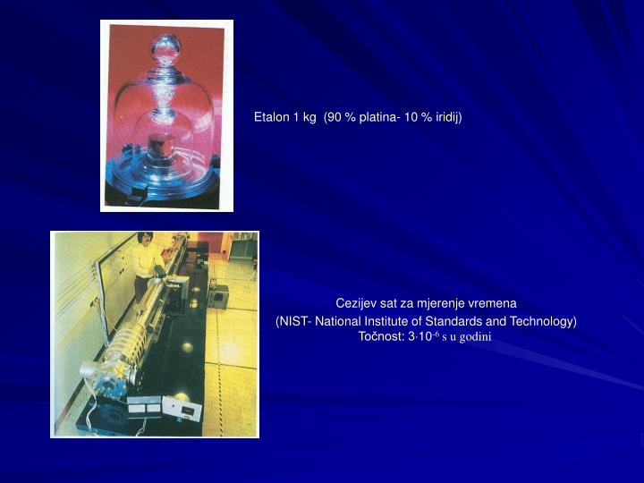 Etalon 1 kg  (90 % platina- 10 % iridij)