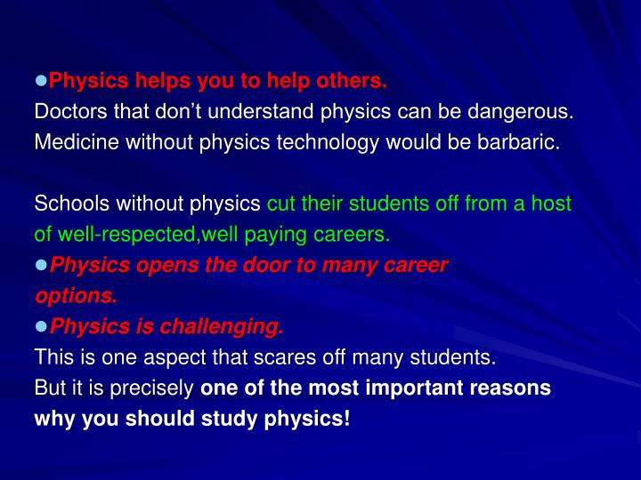 Physics helps you to help others.
