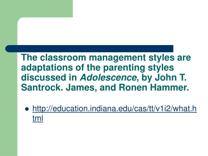 The classroom management styles are adaptations of the parenting styles discussed in