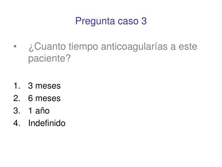 Pregunta caso 3