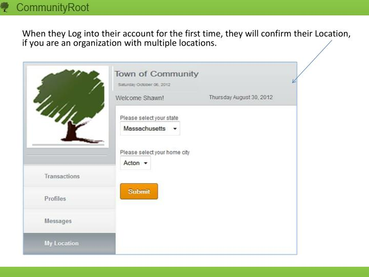 When they Log into their account for the first time, they will confirm their Location, if you are an organization with multiple locations.