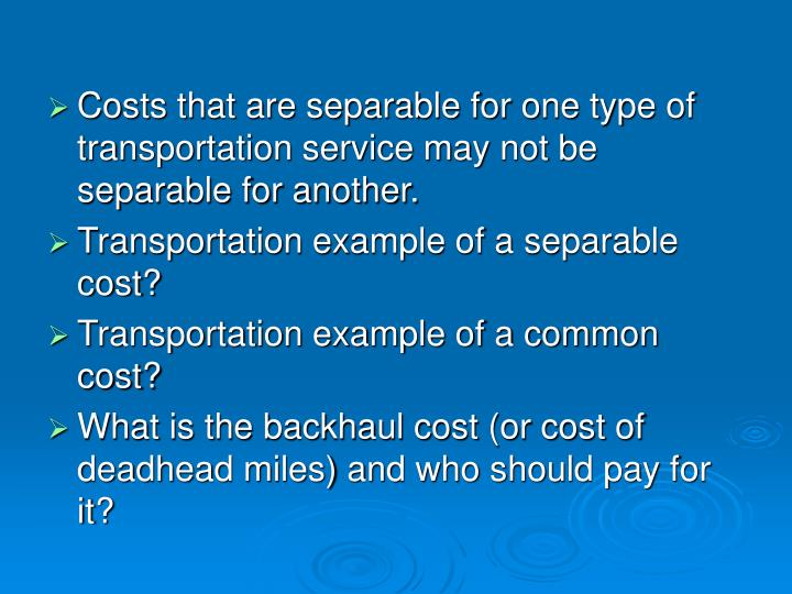 Costs that are separable for one type of transportation service may not be separable for another.