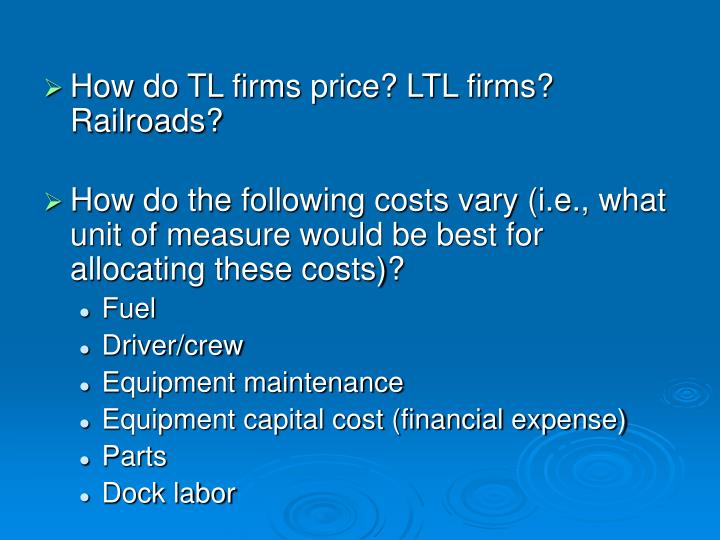 How do TL firms price? LTL firms? Railroads?