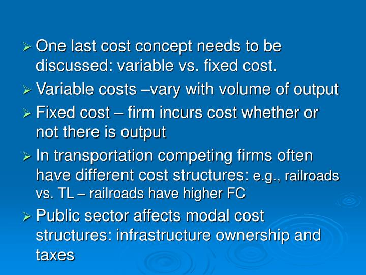 One last cost concept needs to be discussed: variable vs. fixed cost.