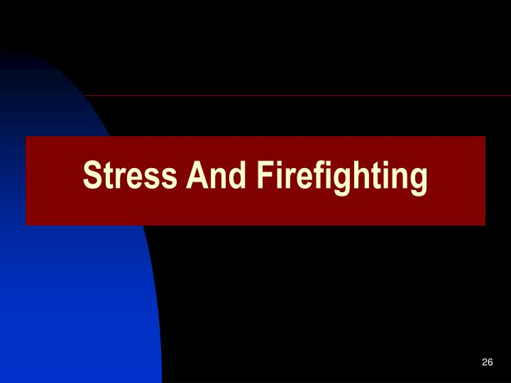 Stress And Firefighting