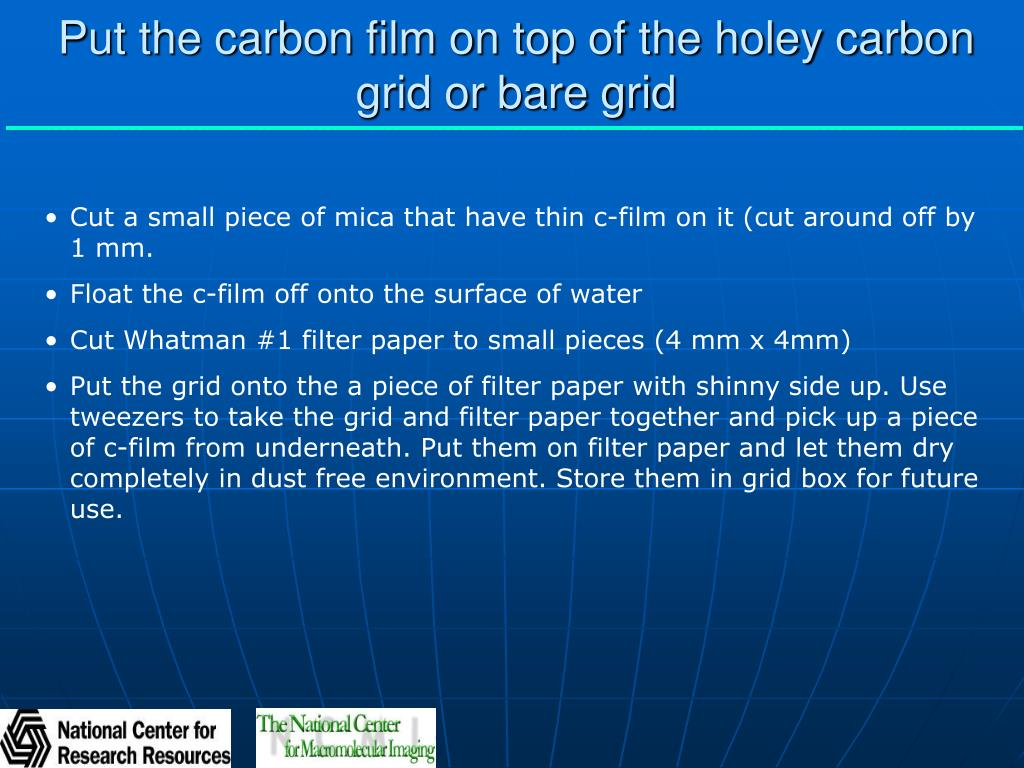 Put the carbon film on top of the holey carbon grid or bare grid