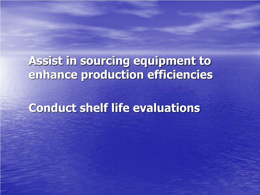 Assist in sourcing equipment to enhance production efficiencies