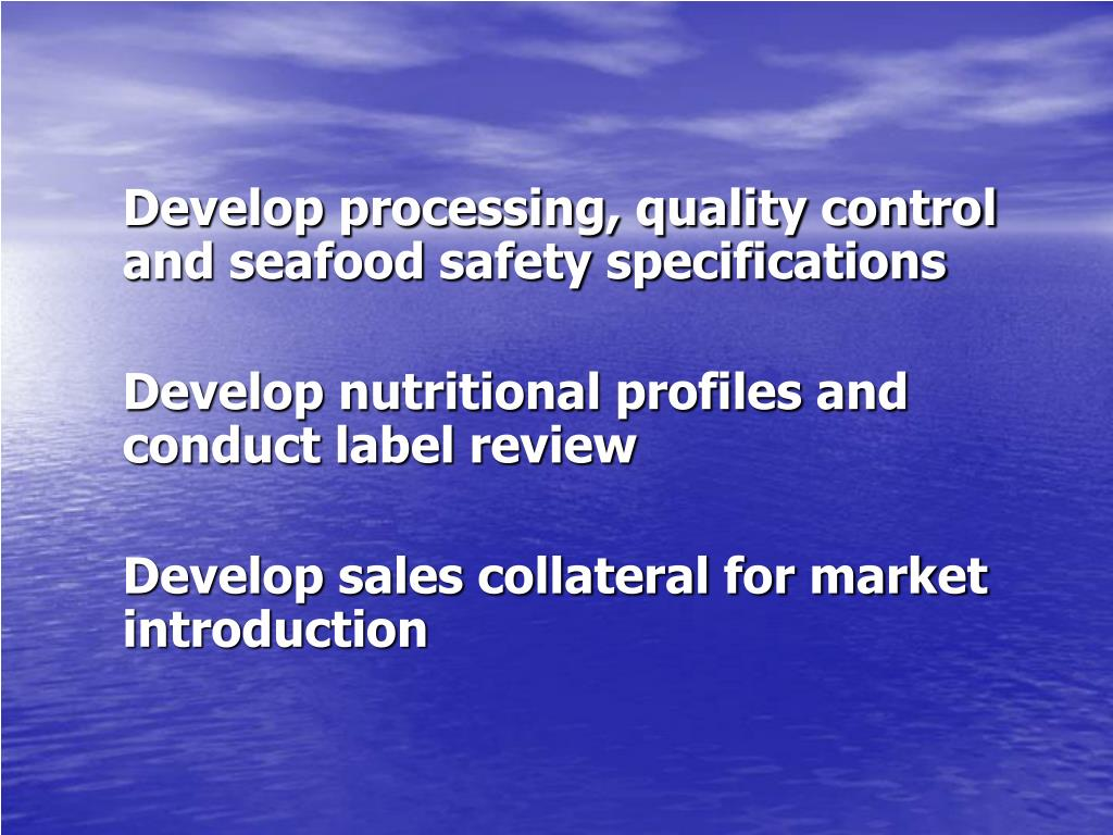 Develop processing, quality control and seafood safety specifications