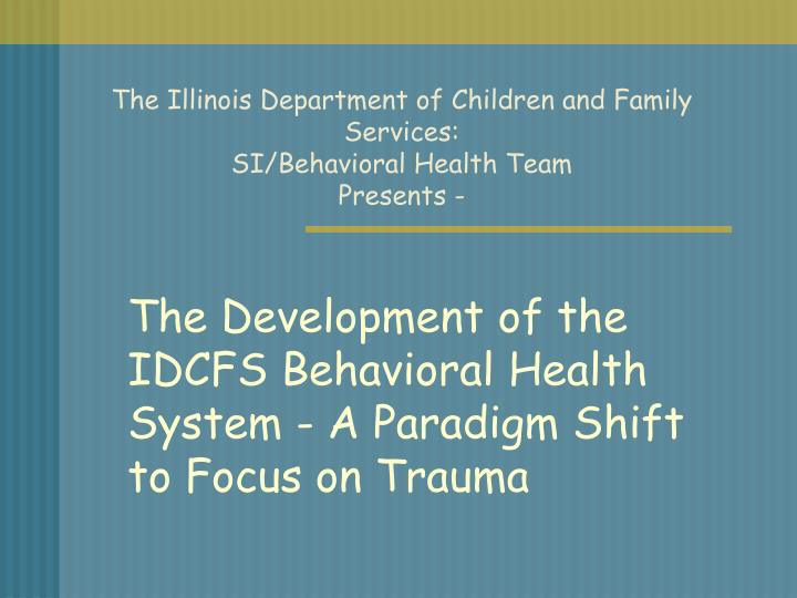 The illinois department of children and family services si behavioral health team presents