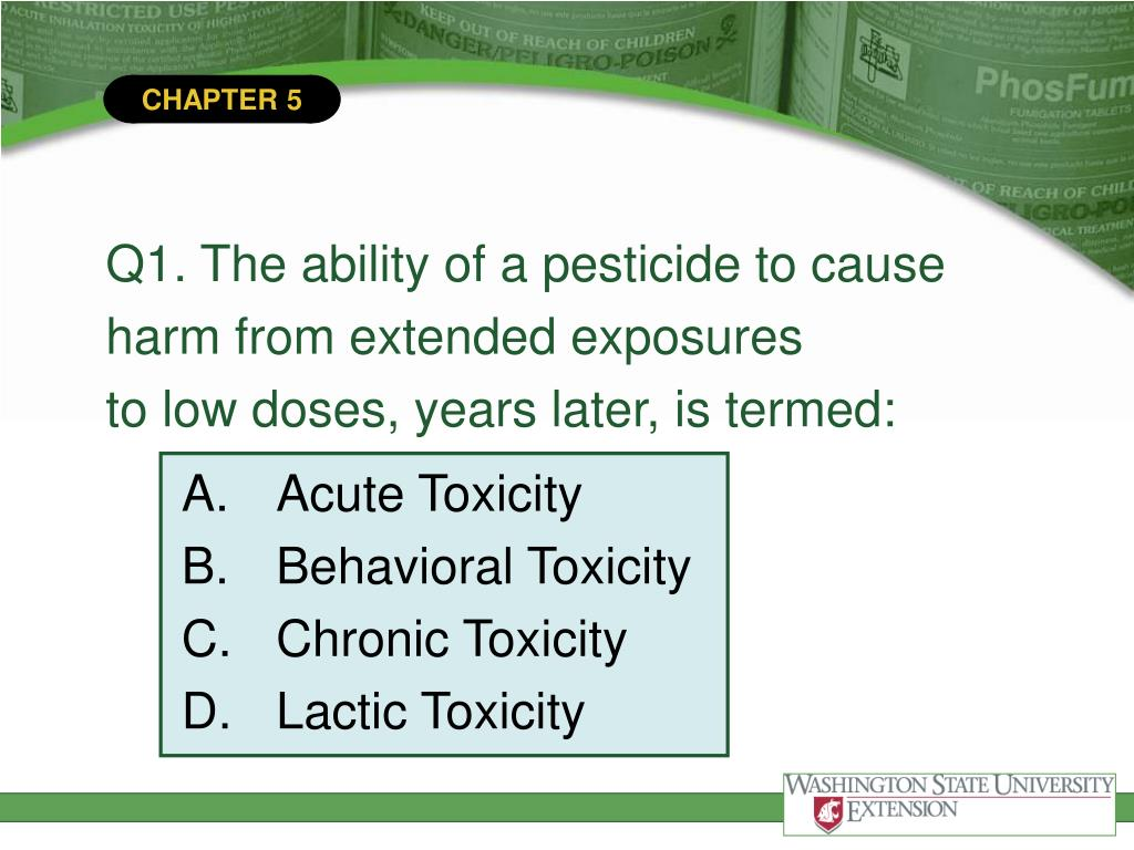 Q1. The ability of a pesticide to cause