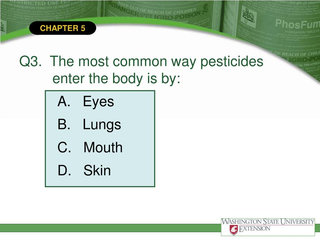 Q3.  The most common way pesticides