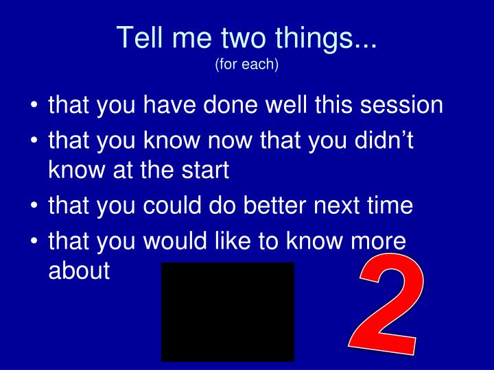 Tell me two things...