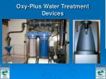 oxy plus water treatment devices
