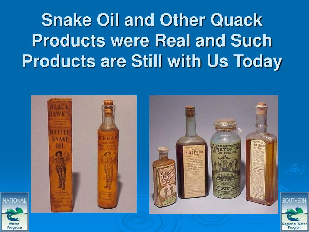 Snake Oil and Other Quack Products were Real and Such Products are Still with Us Today
