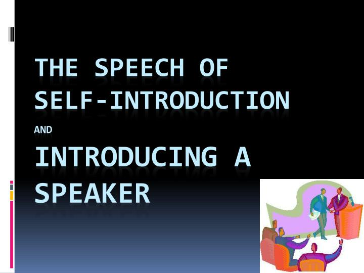 Ppt the speech of self introduction and introducing a speaker the speech ofself introductionandintroducing a speaker thecheapjerseys Gallery