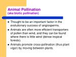 animal pollination aka biotic pollination