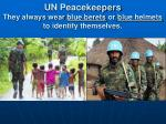 un peacekeepers they always wear blue berets or blue helmets to identify themselves