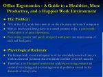 office ergonomics a guide to a healthier more productive and a happier work environment