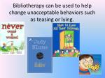 bibliotherapy can be used to help change unacceptable behaviors such as teasing or lying