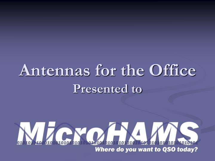antennas for the office presented to
