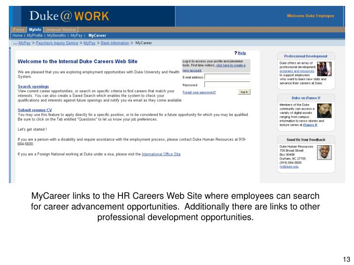 MyCareer links to the HR Careers Web Site where employees can search for career advancement opportunities.  Additionally there are links to other professional development opportunities.