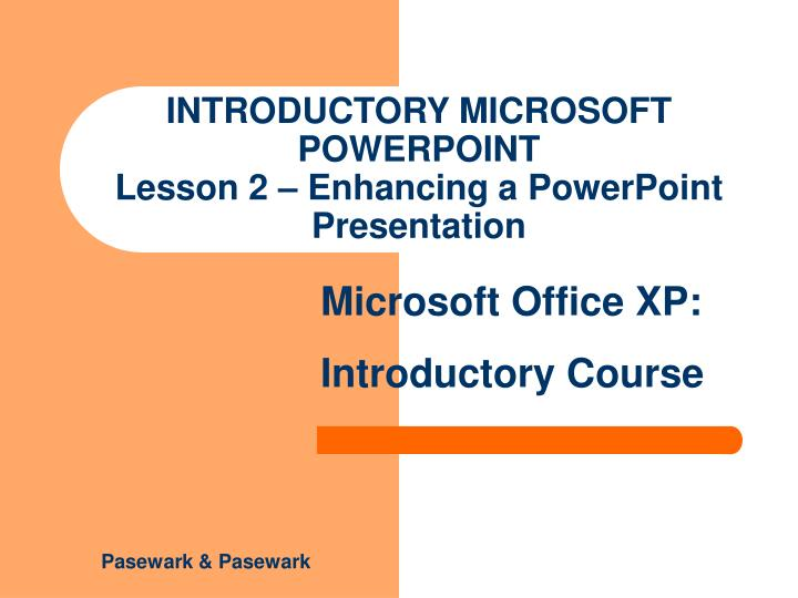 introductory microsoft powerpoint lesson 2 enhancing a powerpoint presentation n.