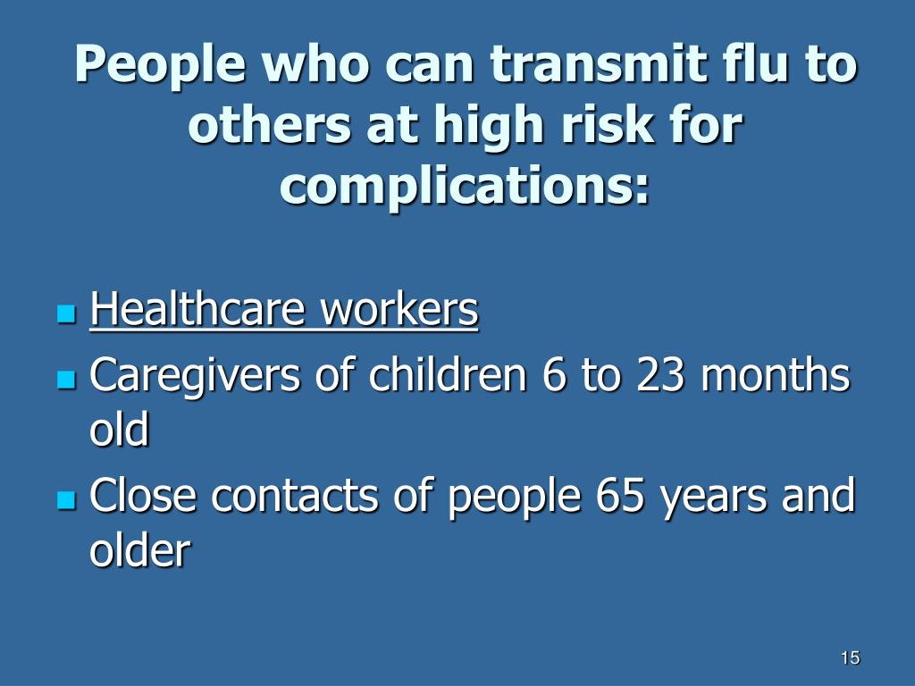 People who can transmit flu to others at high risk for complications: