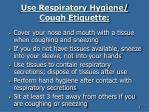 use respiratory hygiene cough etiquette