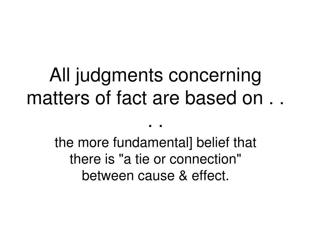 All judgments concerning matters of fact are based on . . . .