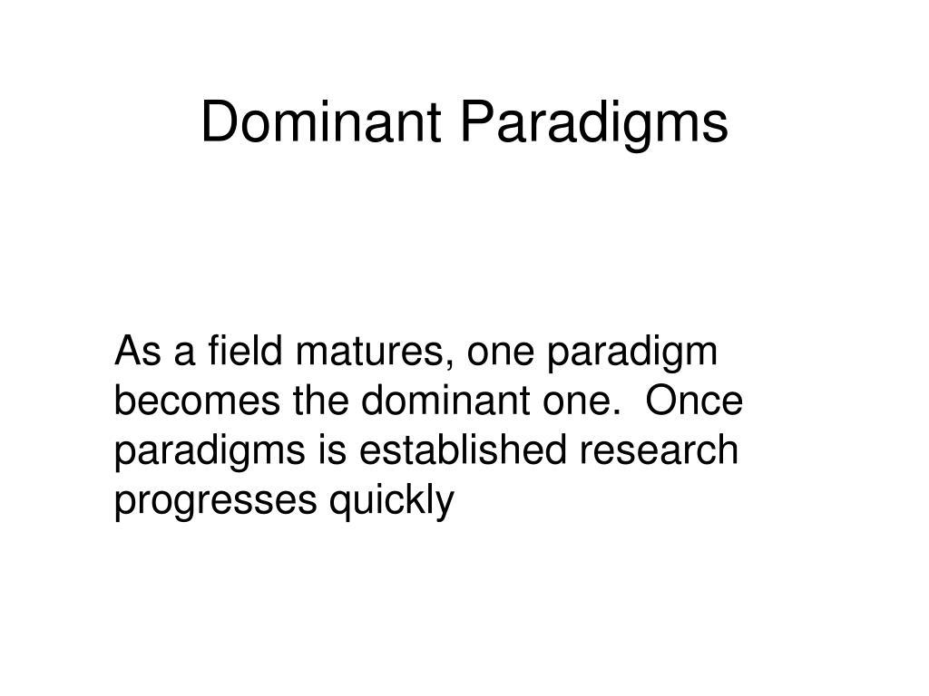 Dominant Paradigms