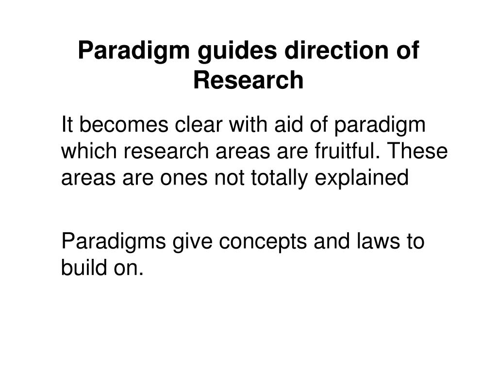 Paradigm guides direction of Research