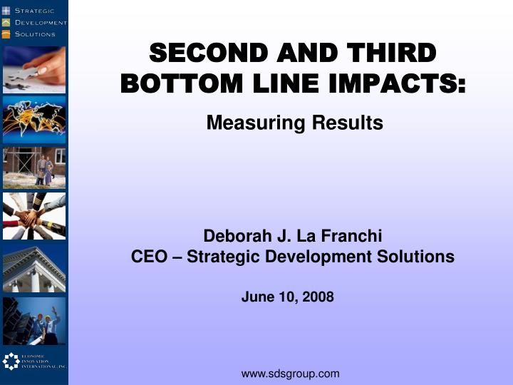 SECOND AND THIRD BOTTOM LINE IMPACTS: