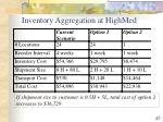 inventory aggregation at highmed1