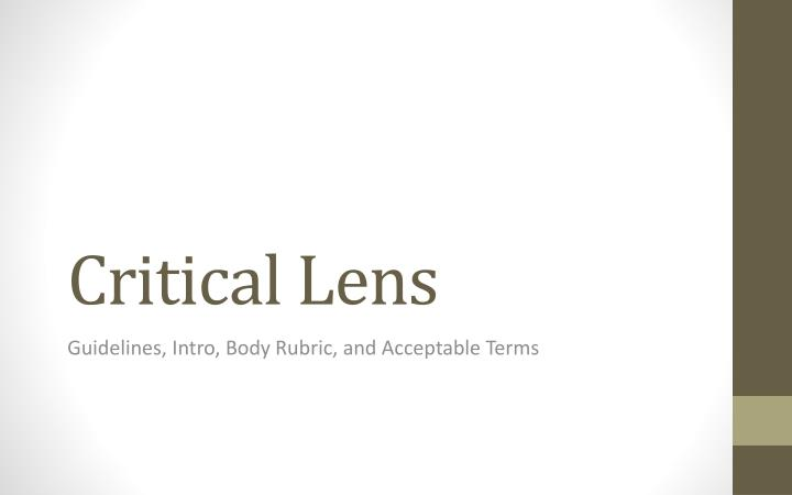 critical essay lens regent Write a critical essay in which you discuss two works of literature you have read from the particular perspective of the statement that is provided for you in the critical lens in your essay, provide a valid interpretation of.