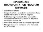specialized transportation program emphasis