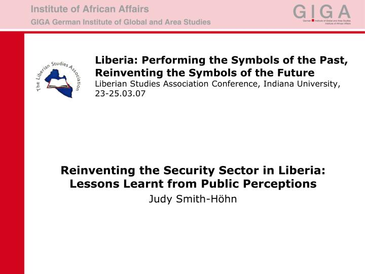 reinventing the security sector in liberia lessons learnt from public perceptions judy smith h hn n.