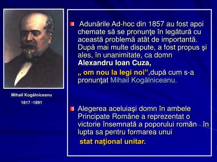 Adunările Ad-hoc din 1857 au fost apoi chemate să se pronunţe în legătură cu această problemă atât de importantă. După mai multe dispute, a